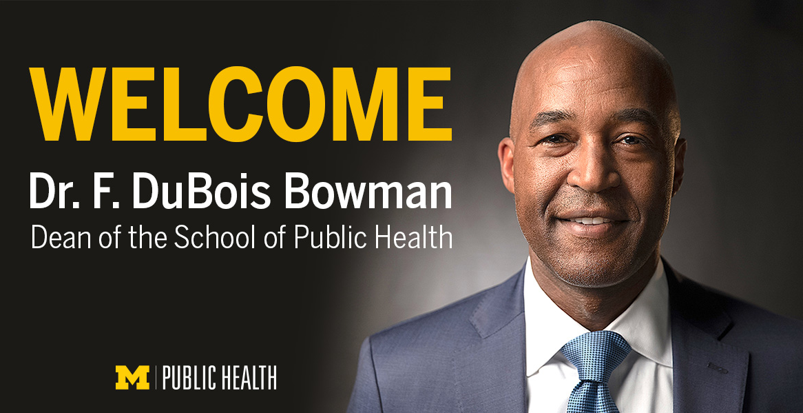 Welcome DuBois Bowman, Dean of the School of Public Health