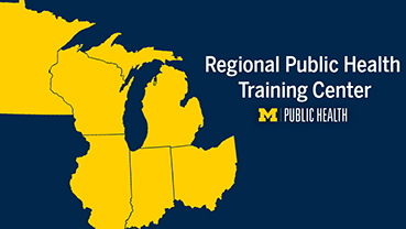 University of Michigan School of Public Health to Serve as Regional Public Health Training Center